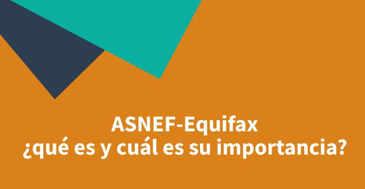 ASNEF-Equifax: ¿qué es y cuál es su importancia?