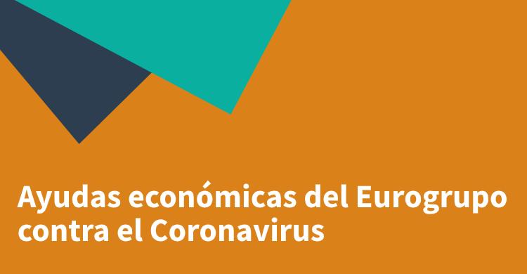 Ayudas económicas del Eurogrupo contra el Coronavirus