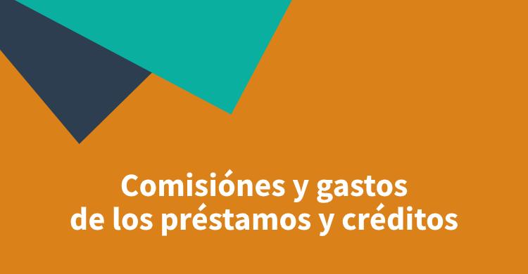 Comisiónes y gastos de los préstamos y créditos