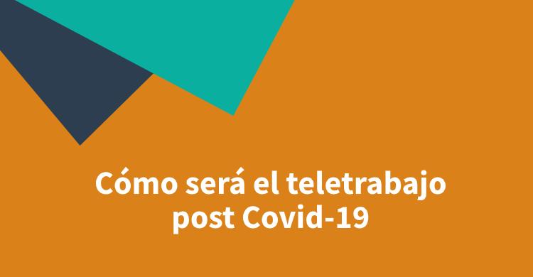 Cómo será el teletrabajo post Covid-19
