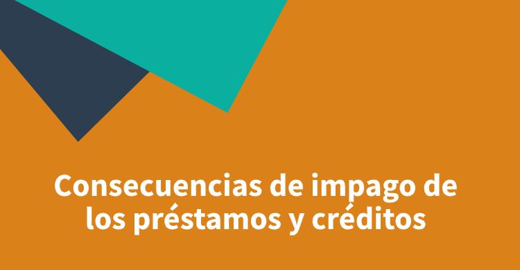 Consecuencias de impago de los préstamos y créditos