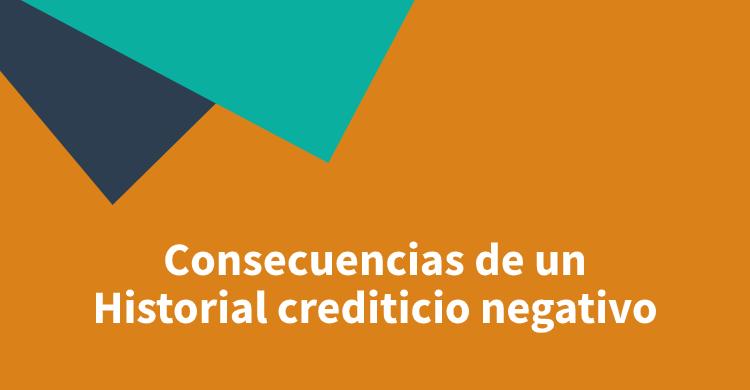 Consecuencias de un Historial crediticio negativo
