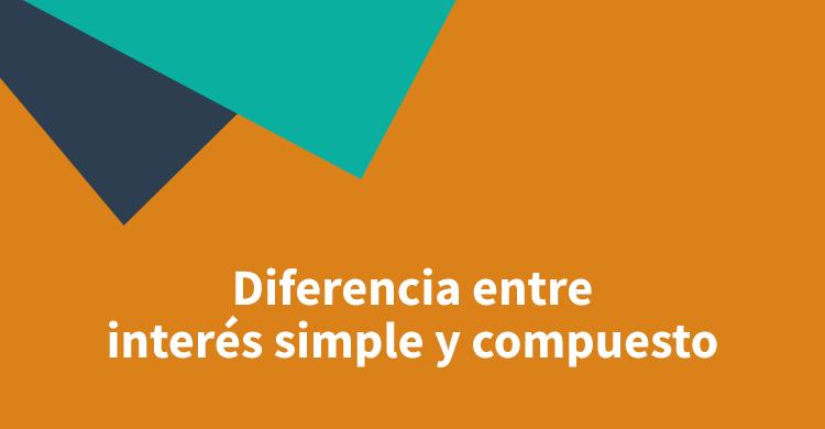 Diferencia entre interés simple y compuesto