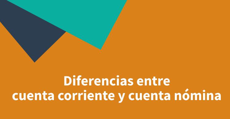Diferencias entre cuenta corriente y cuenta nómina