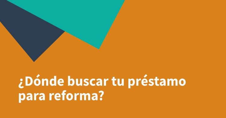 ¿Dónde buscar tu préstamo para reforma?