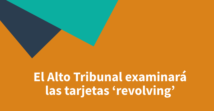 El Alto Tribunal examinará las tarjetas 'revolving'