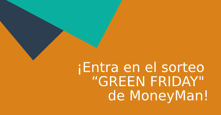 "¡Entra en el sorteo ""GREEN FRIDAY"" de MoneyMan!"