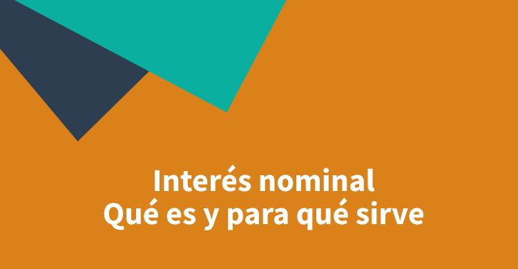 Interés nominal: qué es y para qué sirve