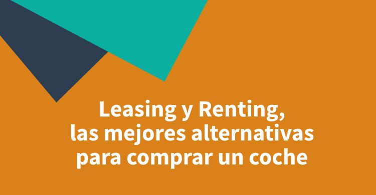 Leasing y Renting, las mejores alternativas para comprar un coche