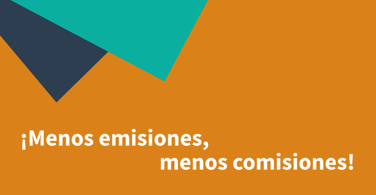 ¡Menos emisiones, menos comisiones!
