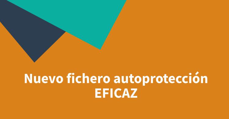 Nuevo fichero autoprotección EFICAZ