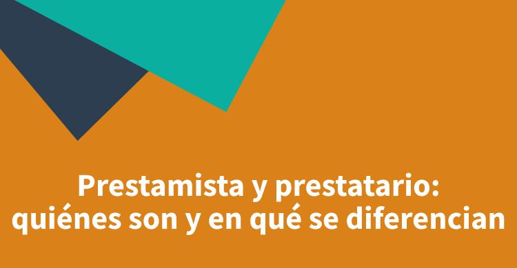 Prestamista y prestatario: quiénes son y en qué se diferencian