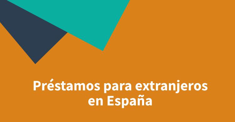 Préstamos para extranjeros en España