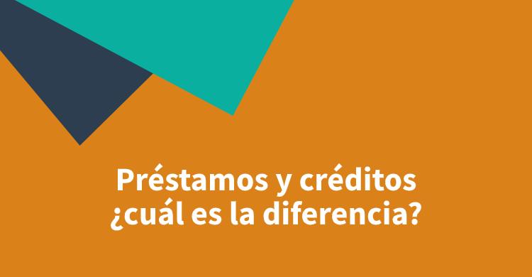 Préstamos y créditos, ¿cuál es la diferencia?