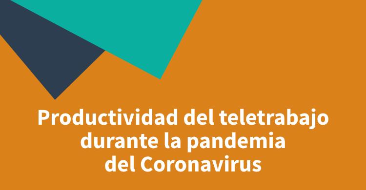 Productividad del teletrabajo durante la pandemia del Coronavirus