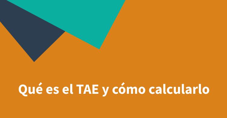 Qué es el TAE y cómo calcularlo
