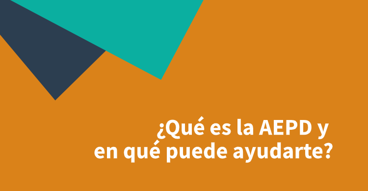 ¿Qué es la AEPD y en qué puede ayudarte?