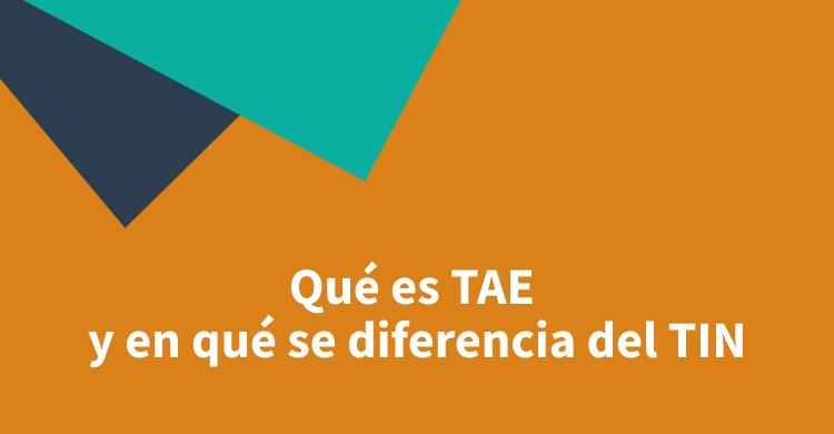 Qué es TAE y en qué se diferencia del TIN