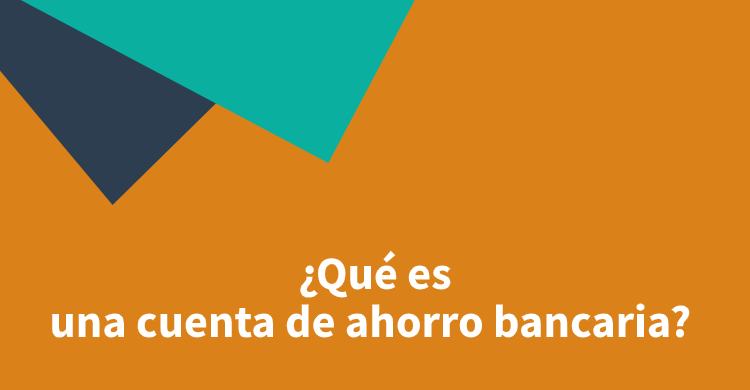 ¿Qué es una cuenta de ahorro bancaria?