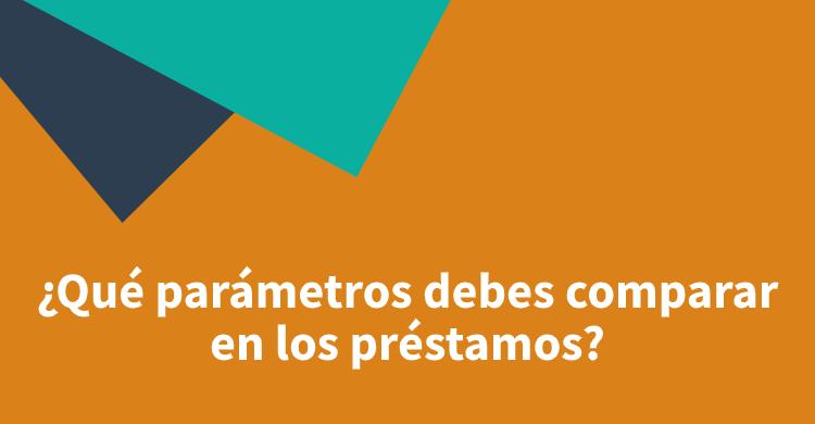 ¿Qué parámetros debes comparar en los préstamos?