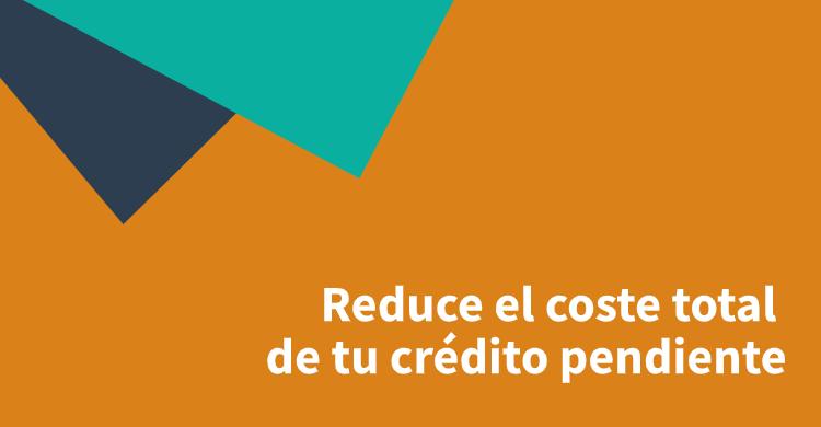 Reduce el coste total de tu crédito pendiente