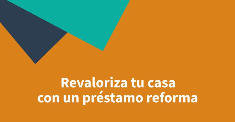 Revaloriza tu casa con un préstamo reforma