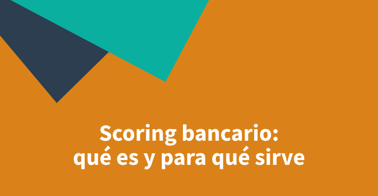 Scoring bancario: qué es y para qué sirve