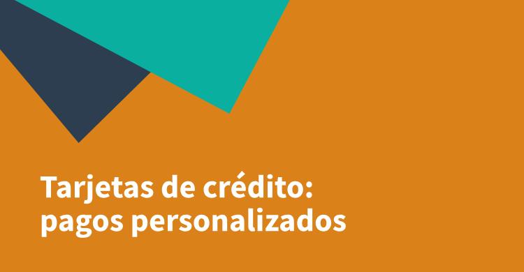 Tarjetas de crédito: pagos personalizados