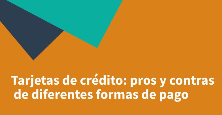 Tarjetas de crédito: pros y contras de diferentes formas de pago