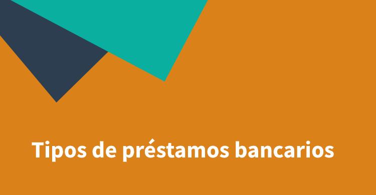Tipos de préstamos bancarios