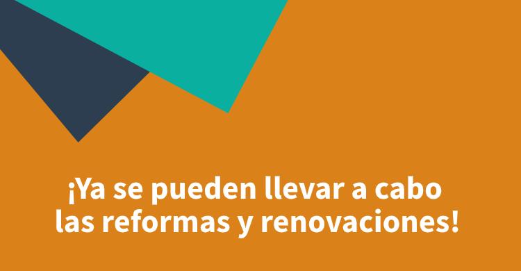 ¡Ya se pueden llevar a cabo las reformas y renovaciones!