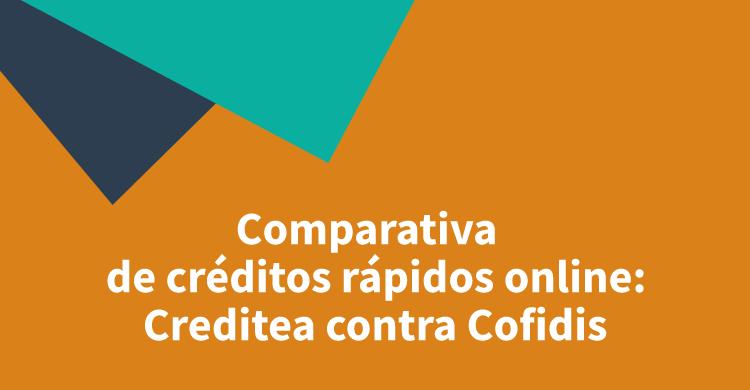 Comparativa de créditos rápidos online: Creditea contra Cofidis