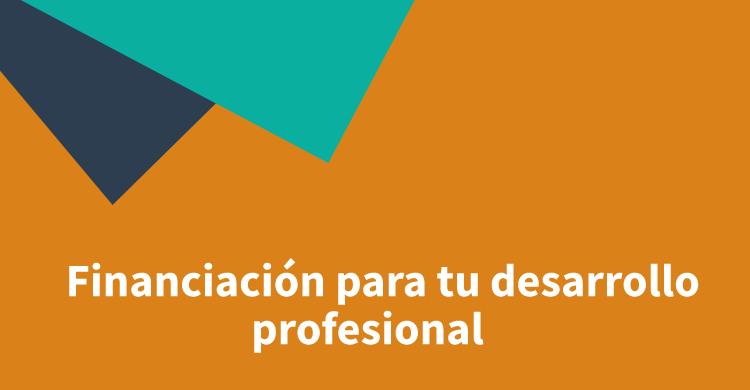 Financiación para tu desarrollo profesional