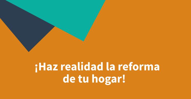 ¡Haz realidad la reforma de tu hogar!