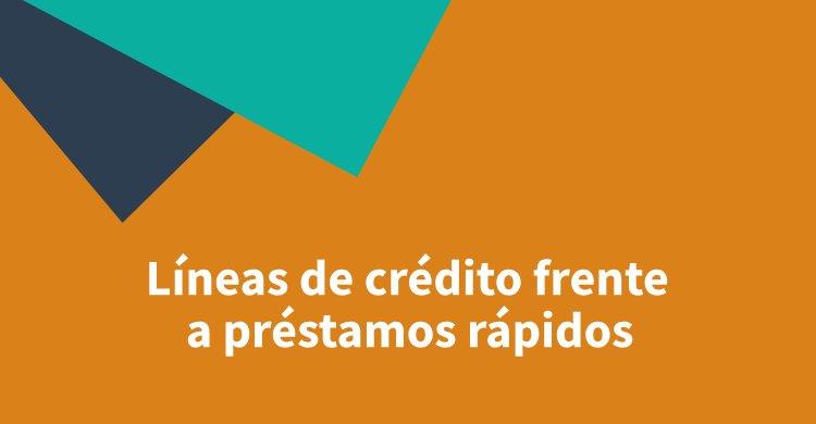 Líneas de crédito frente a préstamos rápidos