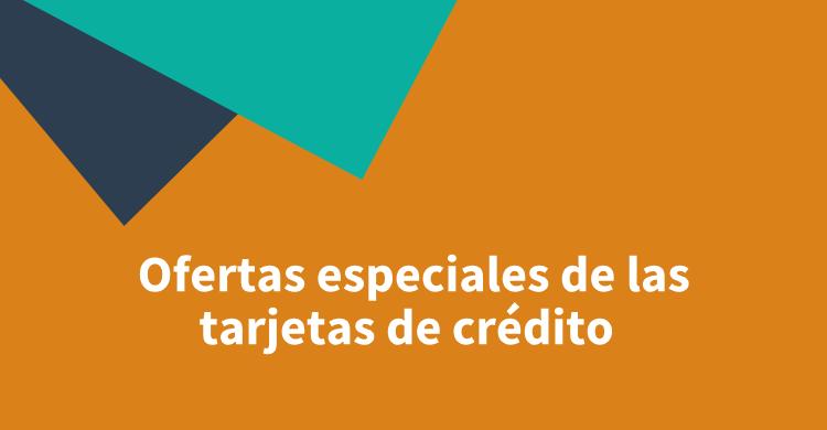 Ofertas especiales de las tarjetas de crédito