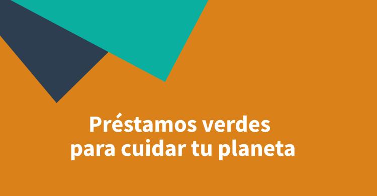 Préstamos verdes para cuidar tu planeta