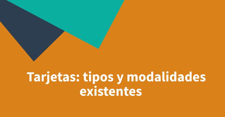 Tarjetas: tipos y modalidades existentes
