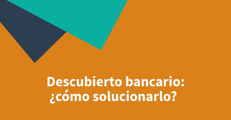 Descubierto bancario: ¿cómo solucionarlo?